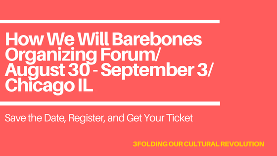 How We Will Barebones Organizing ForumAugust 30 - September 3Chicago IL